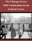 The Chicago Seven: 1960's Radicalism in the Federal Courts Cover Image