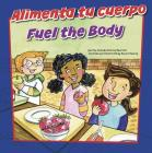Alimenta Tu Cuerpo/Fuel the Body (How to Be Healthy!) Cover Image
