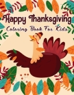 Happy Thanksgiving Coloring Book For Kids: A Collection of 49 Fun and Cute Thanksgiving Coloring Pages for Kids. Cover Image