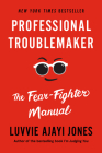 Professional Troublemaker: The Fear-Fighter Manual Cover Image
