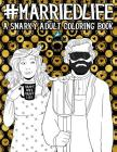 Married Life: A Snarky Adult Coloring Book Cover Image