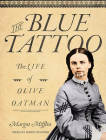 The Blue Tattoo: The Life of Olive Oatman (Women in the West #1) Cover Image