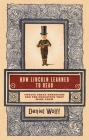 How Lincoln Learned to Read: Twelve Great Americans and the Educations That Made Them Cover Image