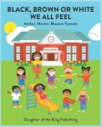 Black, Brown or White We All Feel: Targets racism and reinforces positive behavior in children Cover Image