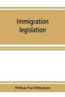 Immigration legislation: 1. Federal immigration legislation. 2. Digest of immigration decisions. 3. Steerage legislation, 1819-1908. 4. State i Cover Image