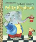 Richard Scarry's Polite Elephant (Little Golden Book) Cover Image