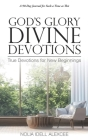 God's Glory Divine Devotions: True Devotions for New Beginnings Cover Image
