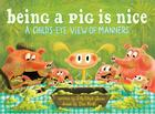 Being a Pig Is Nice: A Child's-Eye View of Manners Cover Image