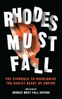 Rhodes Must Fall: The Struggle to Decolonise the Racist Heart of Empire Cover Image