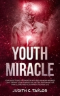 The Youth Miracle: Forget Everything You Know About Facebook Advertising And Follow The Advice From A Marketing Veteran Showing You How T Cover Image