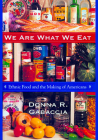 We Are What We Eat: Ethnic Food and the Making of Americans Cover Image