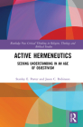 Active Hermeneutics: Seeking Understanding in an Age of Objectivism (Routledge New Critical Thinking in Religion) Cover Image