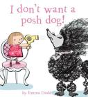 I Don't Want a Posh Dog! Cover Image