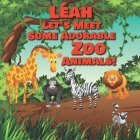 Leah Let's Meet Some Adorable Zoo Animals!: Personalized Baby Books with Your Child's Name in the Story - Zoo Animals Book for Toddlers - Children's B Cover Image