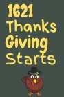 1621 Thanksgiving Starts: Thanksgiving Notebook - There isn't a Better Way to Start the Day or go to Bed than Thinking About Everything You Have Cover Image