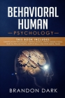 Behavioral Human Psychology: This Book Includes: Manipulation Psychology, Mental Models, Mental Models Tools, How to Analyze People, Empath Skills Cover Image