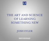 The Art and Science of Learning Something New: Gain Mental Tools to Master Any Subject Faster and Better Cover Image