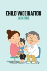 Child Vaccination Schedule: My Child's Health Record Keeper Log Book Vaccination Record Book for Babies Baby Health Log Personal Log Book Cover Image