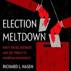 Election Meltdown Lib/E: Dirty Tricks, Distrust, and the Threat to American Democracy Cover Image