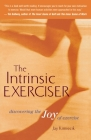 The Intrinsic Exerciser: Discovering the Joy of Exercise Cover Image