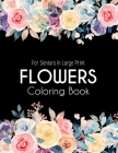 Flowers Coloring Book: An Adult Coloring Book with Beautiful Realistic Flowers, Bouquets, Floral Designs, Sunflowers, Roses, Leaves, Spring, Cover Image