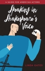 Speaking in Shakespeare's Voice: A Guide for American Actors Cover Image