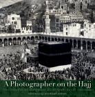 A Photographer on the Hajj: The Travels of Muhammad 'Ali Effendi Sa'udi (1904/1908) Cover Image