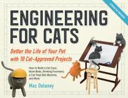 Engineering for Cats: Better the Life of Your Pet With10 Cat-Approved Projects Cover Image