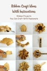 Ribbon Craft Ideas With Instructions: Ribbon Projects You Can Craft With Passionate: Ribbon Craft Book Cover Image