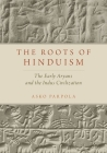 The Roots of Hinduism: The Early Aryans and the Indus Civilization Cover Image
