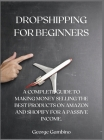 Dropshipping for Beginners: A Complete Guide to Making Money Selling the Best Products on Amazon and Shopify for a Passive Income Cover Image