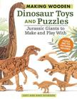 Making Wooden Dinosaur Toys and Puzzles: Jurassic Giants to Make and Play with Cover Image