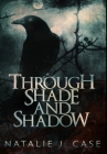 Through Shade and Shadow: Premium Hardcover Edition Cover Image