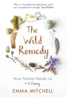 The Wild Remedy: How Nature Mends Us - A Diary Cover Image