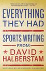 Everything They Had: Sports Writing from David Halberstam Cover Image