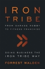 Iron Tribe: From Garage Hobby to Fitness Franchise Cover Image