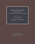 Pennsylvania Consolidated Statutes Title 65 Public Officers 2020 Edition Cover Image