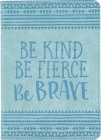 Be Kind, Be Fierce, Be Brave Artisan Journal (Diary, Notebook) Cover Image