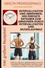 Intervallfasten und Abnehmen: Der perfekte Ratgeber zum Abnehmen durch Intervallfasten und Muskelaufbau! Erfolgreich abnehmen durch intermittierende Cover Image