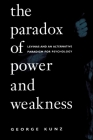 The Paradox of Power and Weakness: Levinas and an Alternative Paradigm for Psychology (Suny Series) Cover Image