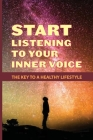 Start Listening To Your Inner Voice: The Key To A Healthy Lifestyle: Understand Life In New Way Cover Image