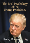 The Real Psychology of the Trump Presidency (Evolving American Presidency) Cover Image