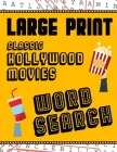Large Print Classic Hollywood Movies Word Search: With Movie Pictures - Extra-Large, For Adults & Seniors - Have Fun Solving These Hollywood Film Word Cover Image