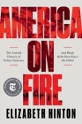 America on Fire: The Untold History of Police Violence and Black Rebellion Since the 1960s Cover Image