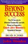 Beyond Success: The 15 Secrets to Effective Leadership and Life Based on Legendary Coach John Wooden's Pyramid of Success Cover Image