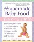 Homemade Baby Food Pure & Simple: Your Complete Guide to Preparing Easy, Nutritious, and Delicious Meals for Baby and Toddler Cover Image
