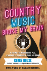 Country Music Broke My Brain: A Behind-the-Microphone Peek at Nashville's Famous and Fabulous Stars Cover Image