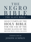 The Negro Bible - The Slave Bible: Select Parts of the Holy Bible, Selected for the use of the Negro Slaves, in the British West-India Islands Cover Image