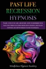 Past Life Regression Hypnosis: Learn - even if you are a Beginner - How to Remember Your Past Lives Through Guided Meditation Sessions, Deep Sleep Hy Cover Image