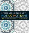 Stress Less Coloring - Mosaic Patterns: 100+ Coloring Pages for Peace and Relaxation Cover Image